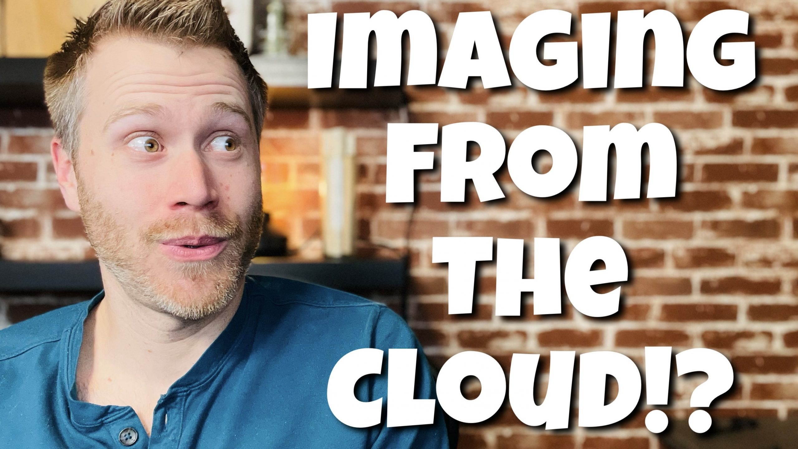 It's time to do imaging from the cloud!